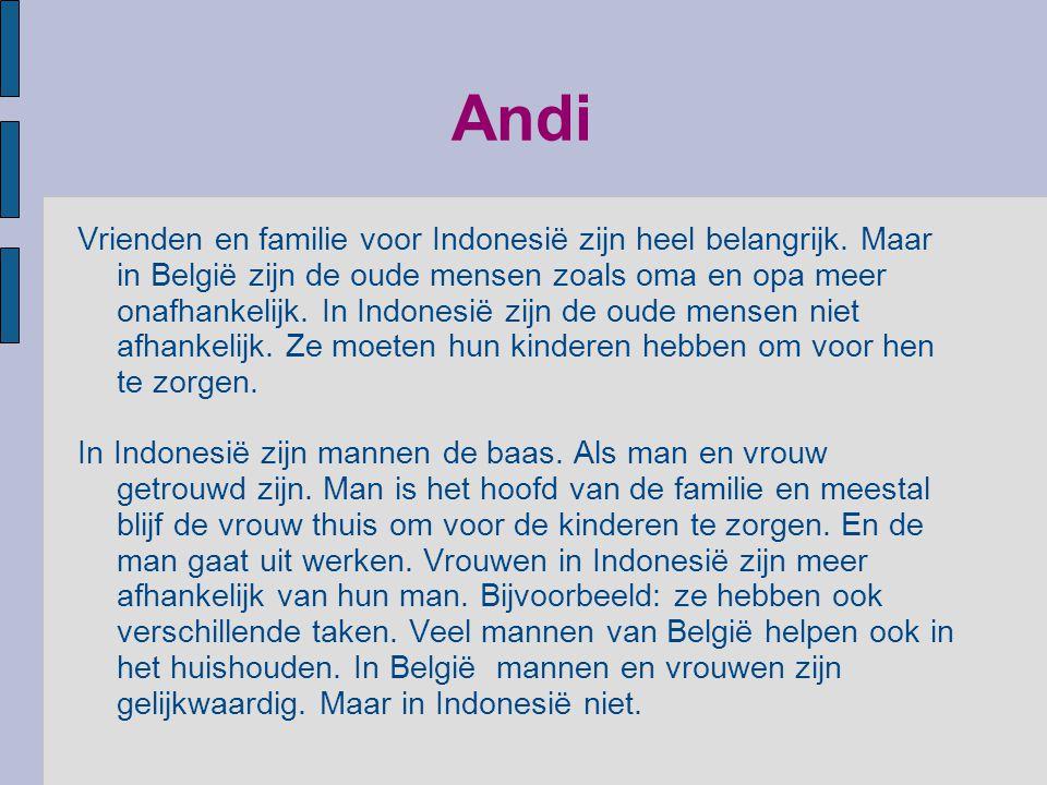 Andi Vrienden en familie voor Indonesië zijn heel belangrijk. Maar in België zijn de oude mensen zoals oma en opa meer onafhankelijk. In Indonesië zij