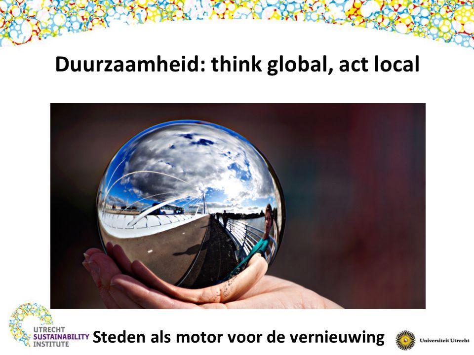 Duurzaamheid: think global, act local Steden als motor voor de vernieuwing