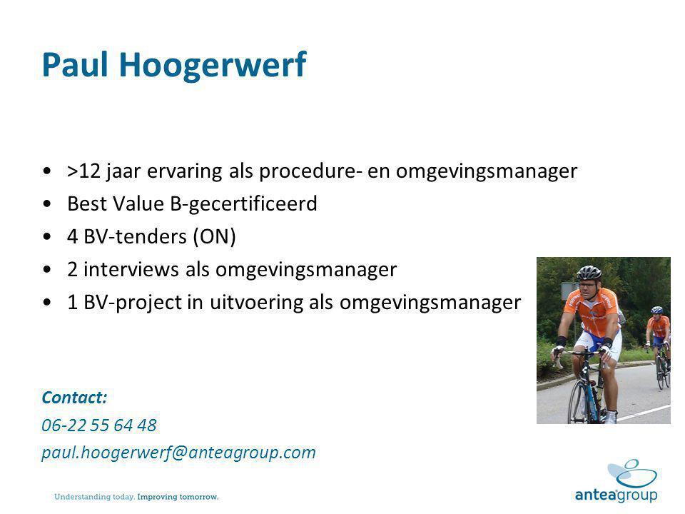 Paul Hoogerwerf >12 jaar ervaring als procedure- en omgevingsmanager Best Value B-gecertificeerd 4 BV-tenders (ON) 2 interviews als omgevingsmanager 1