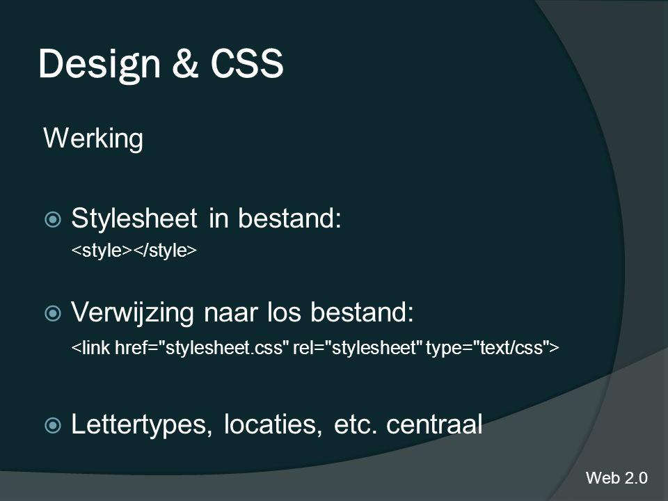 Design & CSS Werking  Stylesheet in bestand:  Verwijzing naar los bestand:  Lettertypes, locaties, etc.