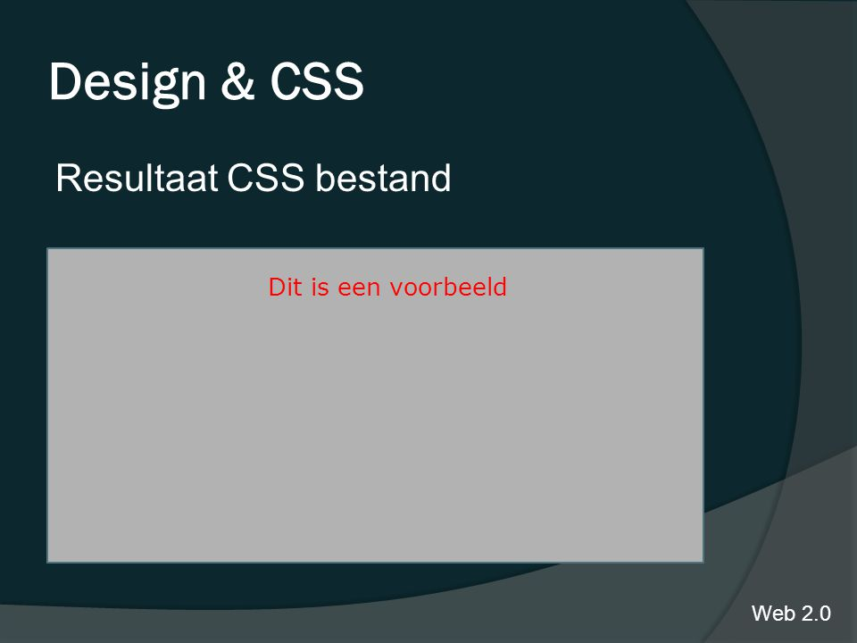 Design & CSS Resultaat CSS bestand Dit is een voorbeeld Web 2.0
