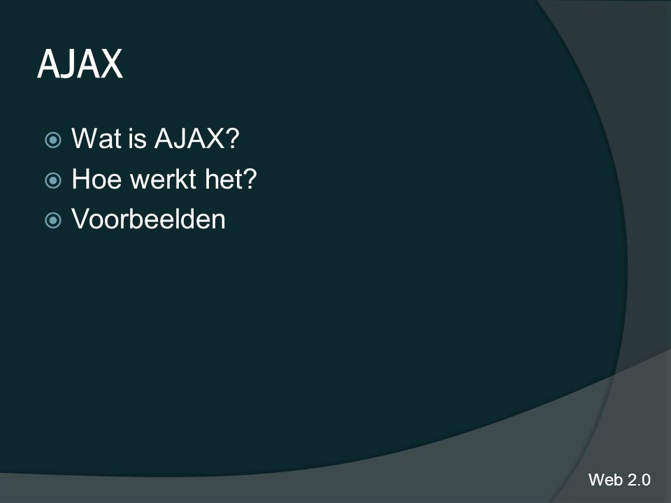 AJAX  Wat is AJAX?  Hoe werkt het?  Voorbeelden Web 2.0