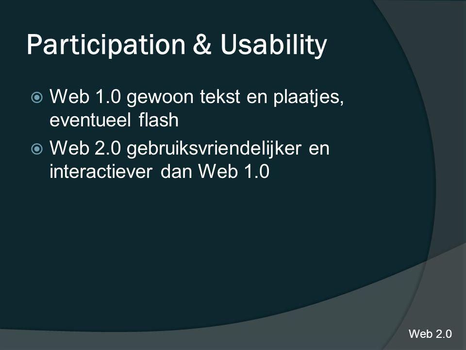 Participation & Usability Web 2.0  Web 1.0 gewoon tekst en plaatjes, eventueel flash  Web 2.0 gebruiksvriendelijker en interactiever dan Web 1.0