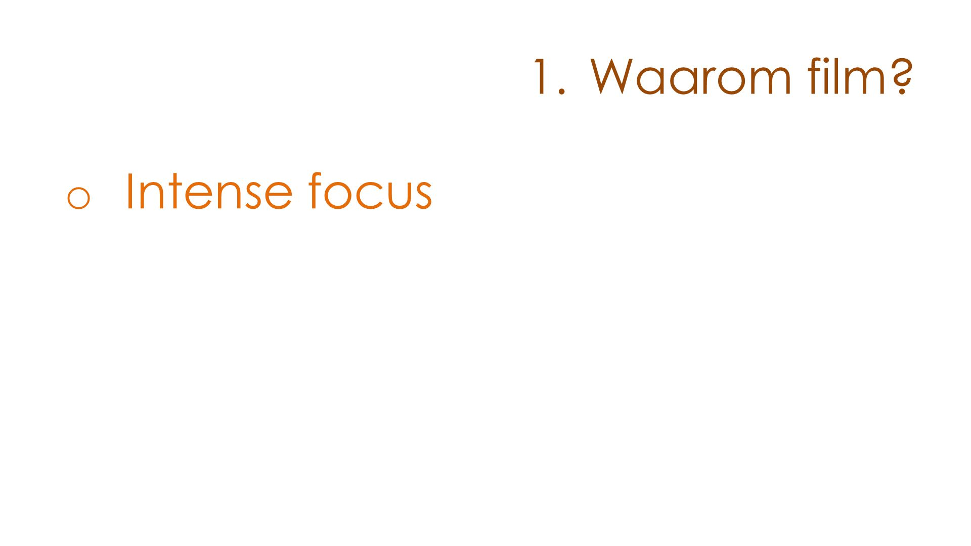 o Intense focus