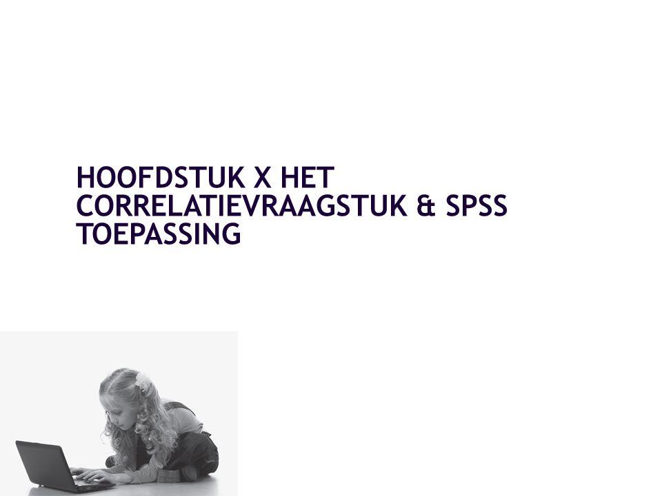 HOOFDSTUK X HET CORRELATIEVRAAGSTUK & SPSS TOEPASSING
