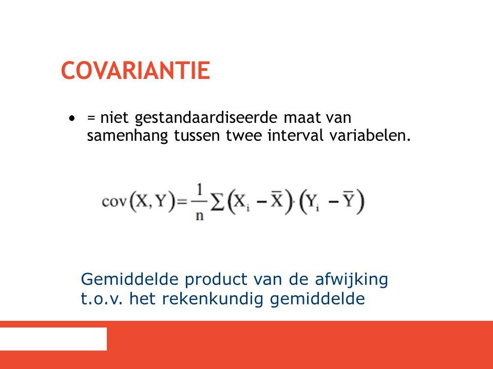 COVARIANTIE = niet gestandaardiseerde maat van samenhang tussen twee interval variabelen. Gemiddelde product van de afwijking t.o.v. het rekenkundig g