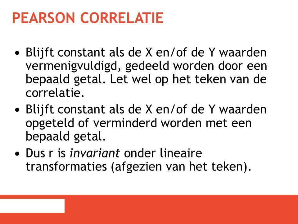 PEARSON CORRELATIE Blijft constant als de X en/of de Y waarden vermenigvuldigd, gedeeld worden door een bepaald getal. Let wel op het teken van de cor