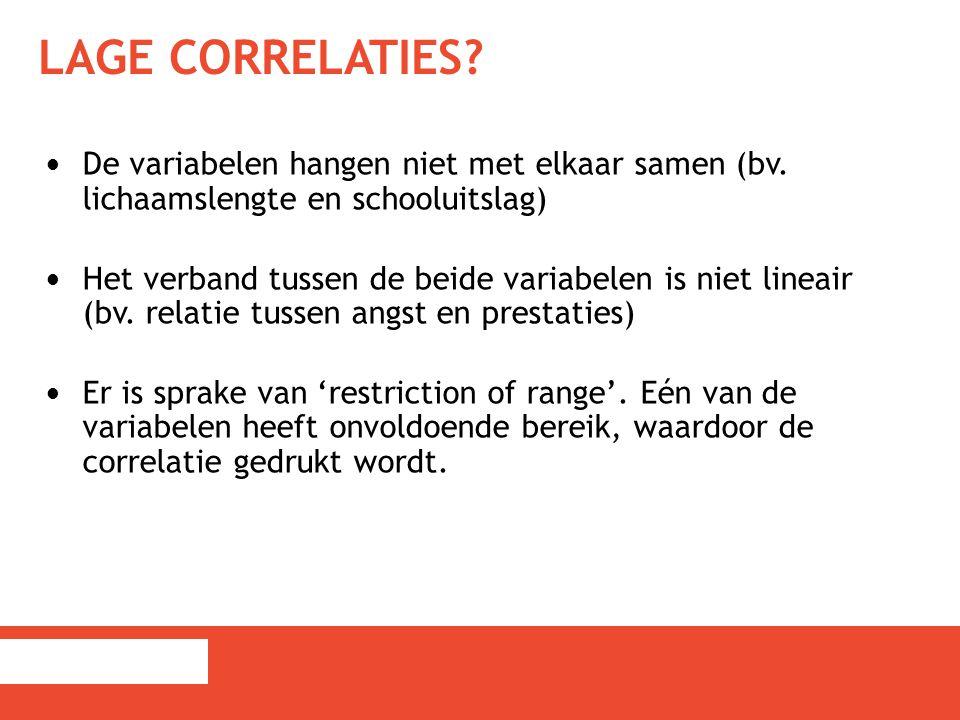 LAGE CORRELATIES? De variabelen hangen niet met elkaar samen (bv. lichaamslengte en schooluitslag) Het verband tussen de beide variabelen is niet line