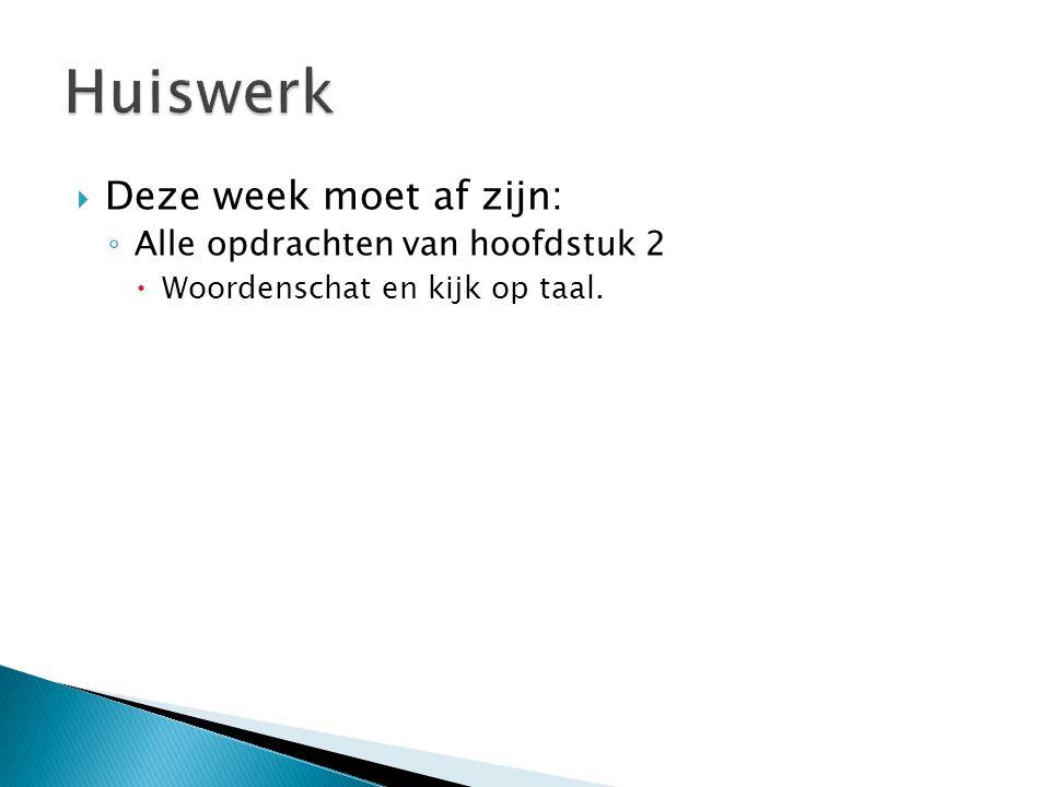  Deze week moet af zijn: ◦ Alle opdrachten van hoofdstuk 2  Woordenschat en kijk op taal.