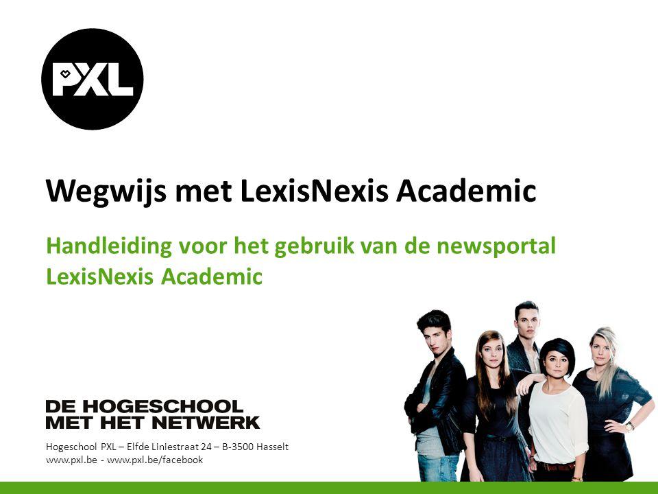 Hogeschool PXL – Elfde Liniestraat 24 – B-3500 Hasselt www.pxl.be - www.pxl.be/facebook Wegwijs met LexisNexis Academic Handleiding voor het gebruik van de newsportal LexisNexis Academic