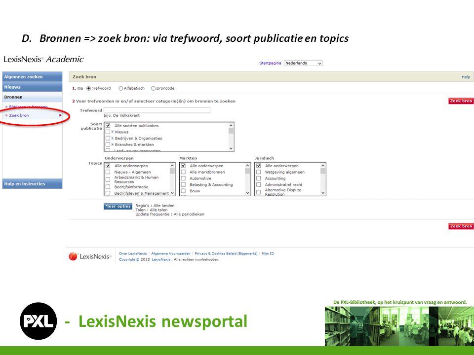 - LexisNexis newsportal D.Bronnen => zoek bron: via trefwoord, soort publicatie en topics