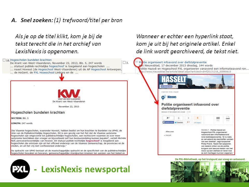 - LexisNexis newsportal A.Snel zoeken: (1) trefwoord/titel per bron Wanneer er echter een hyperlink staat, kom je uit bij het originele artikel.