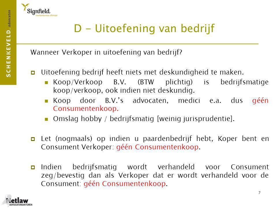 8 E - Non conformiteit Verborgen gebreken regeling:  7:17 BW: Een zaak beantwoordt niet aan de overeenkomst indien, mede gelet op de aard van de zaak en de mededelingen die de verkoper over de zaak heeft gedaan, niet de eigenschappen bezit die de koper op grond van de overeenkomst mocht verwachten.