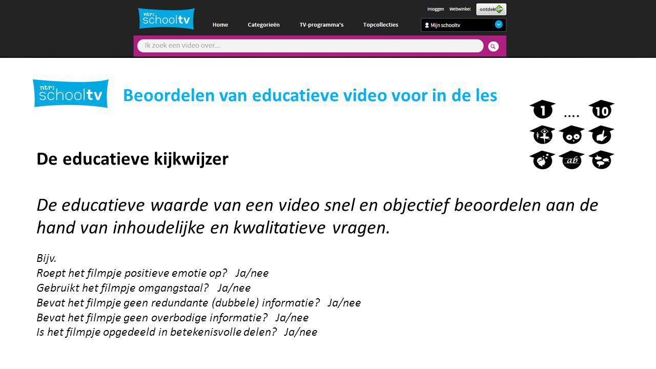 De educatieve kijkwijzer De educatieve waarde van een video snel en objectief beoordelen aan de hand van inhoudelijke en kwalitatieve vragen.