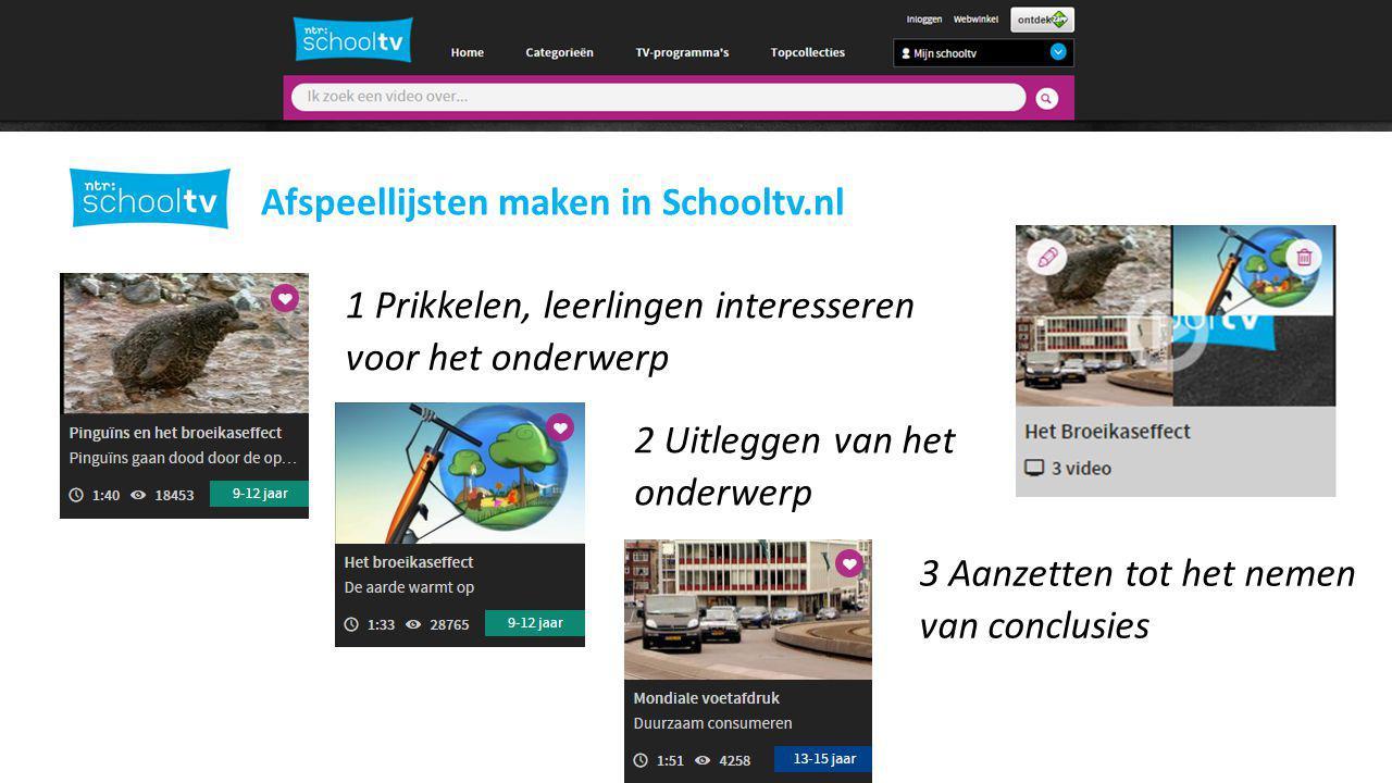 Afspeellijsten maken in Schooltv.nl 1 Prikkelen, leerlingen interesseren voor het onderwerp 2 Uitleggen van het onderwerp 3 Aanzetten tot het nemen van conclusies
