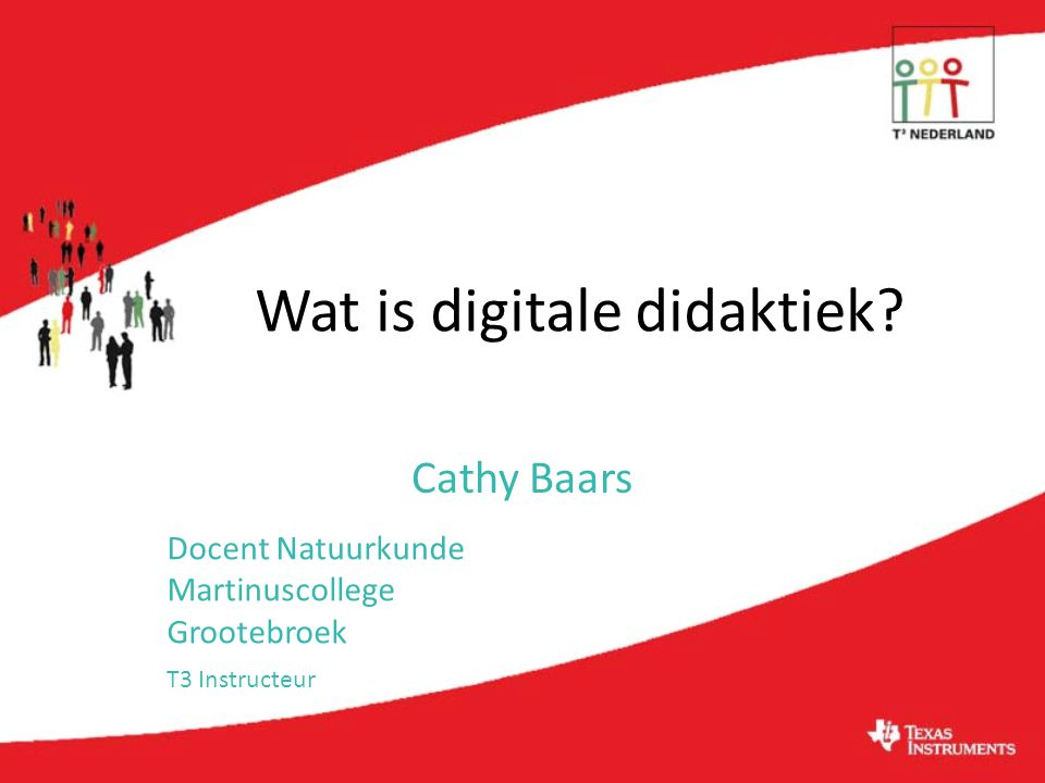 Cathy Baars Docent Natuurkunde Martinuscollege Grootebroek T3 Instructeur Wat is digitale didaktiek?