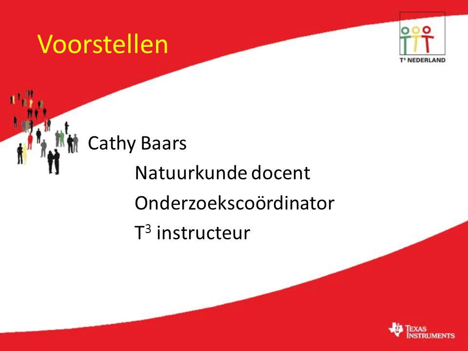 Voorstellen Cathy Baars Natuurkunde docent Onderzoekscoördinator T 3 instructeur
