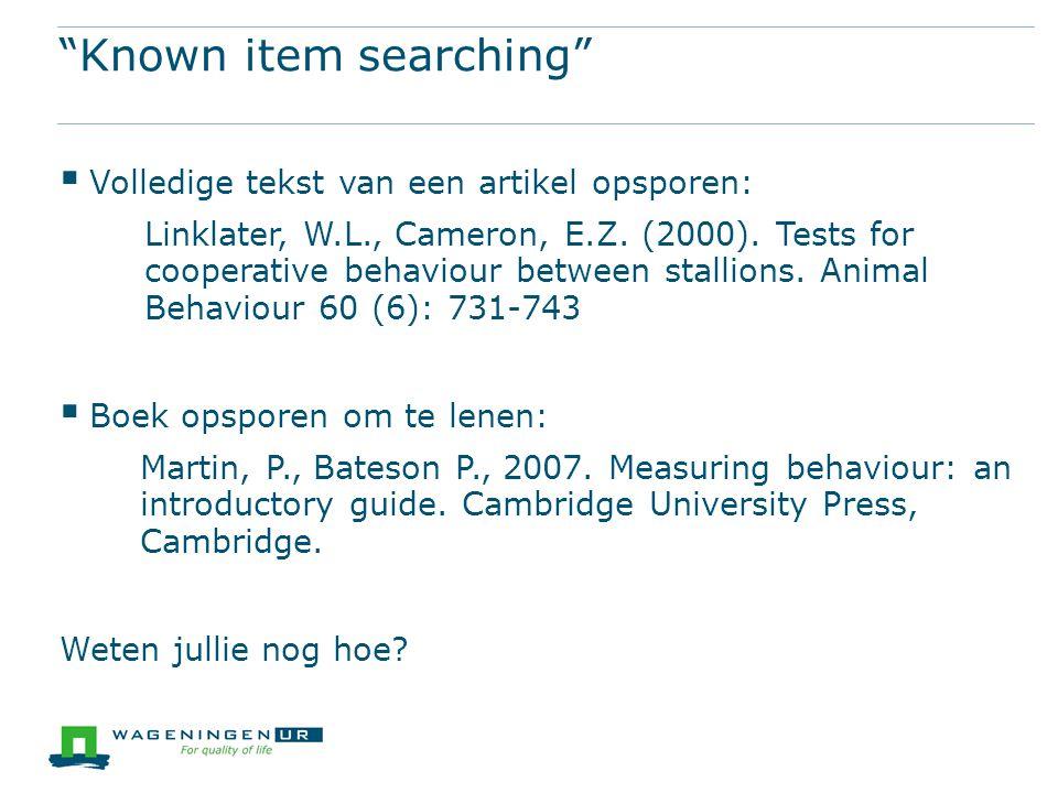 Known item searching  Volledige tekst van een artikel opsporen: Linklater, W.L., Cameron, E.Z.