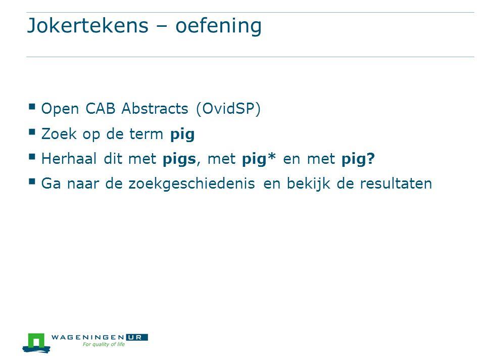 Jokertekens – oefening  Open CAB Abstracts (OvidSP)  Zoek op de term pig  Herhaal dit met pigs, met pig* en met pig.