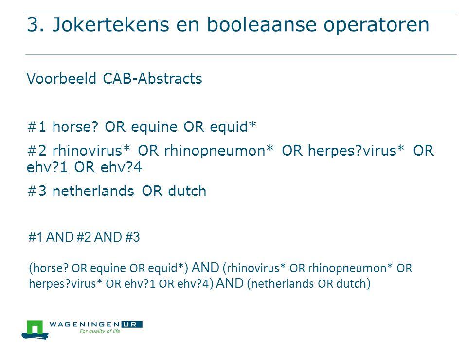 3. Jokertekens en booleaanse operatoren Voorbeeld CAB-Abstracts #1 horse.