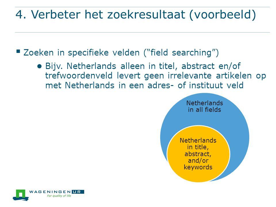 4. Verbeter het zoekresultaat (voorbeeld)  Zoeken in specifieke velden ( field searching ) ● Bijv.