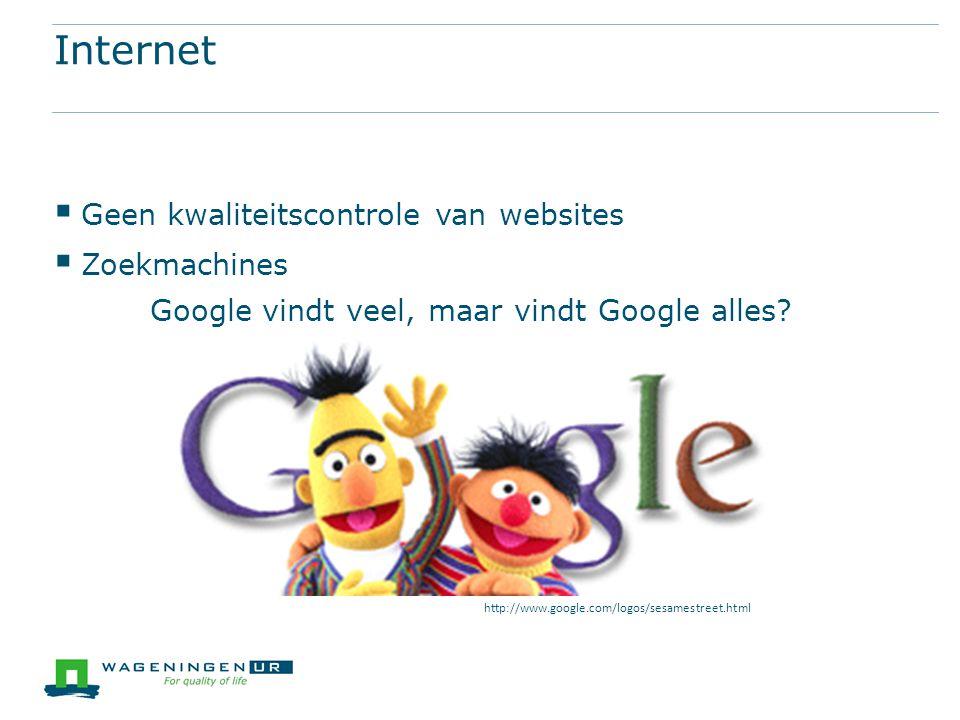 Internet  Geen kwaliteitscontrole van websites  Zoekmachines Google vindt veel, maar vindt Google alles.