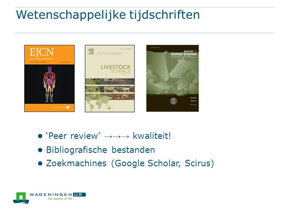 Wetenschappelijke tijdschriften ● 'Peer review' →→→ kwaliteit.