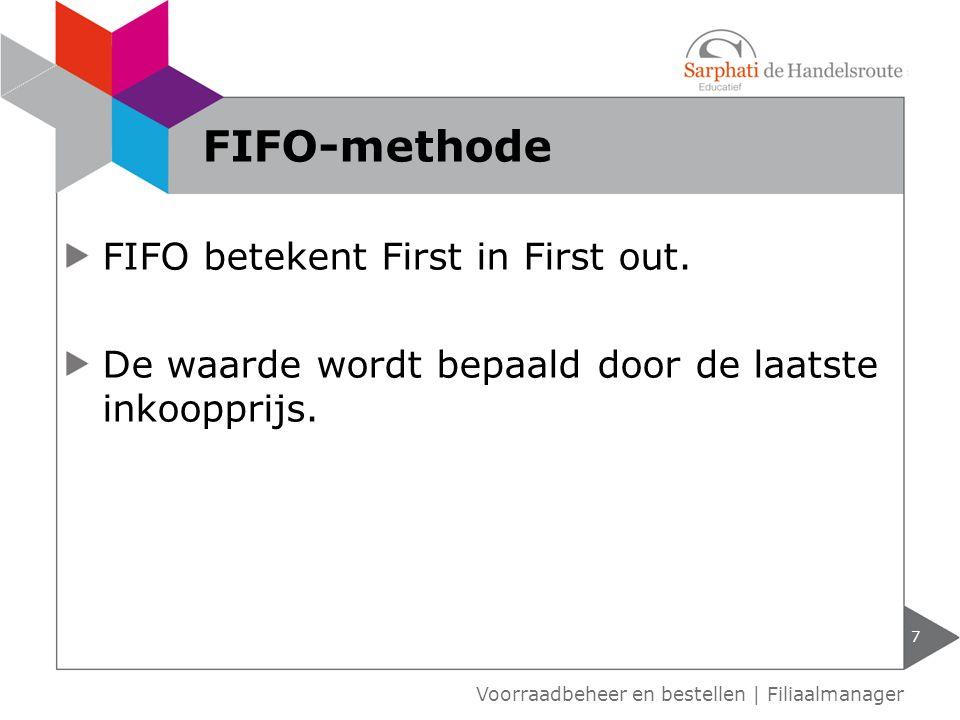 FIFO betekent First in First out. De waarde wordt bepaald door de laatste inkoopprijs. 7 FIFO-methode Voorraadbeheer en bestellen | Filiaalmanager