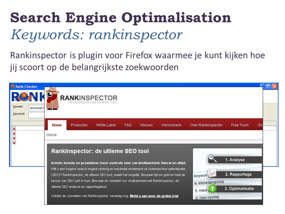 Search Engine Optimalisation Keywords: rankinspector Rankinspector is plugin voor Firefox waarmee je kunt kijken hoe jij scoort op de belangrijkste zoekwoorden