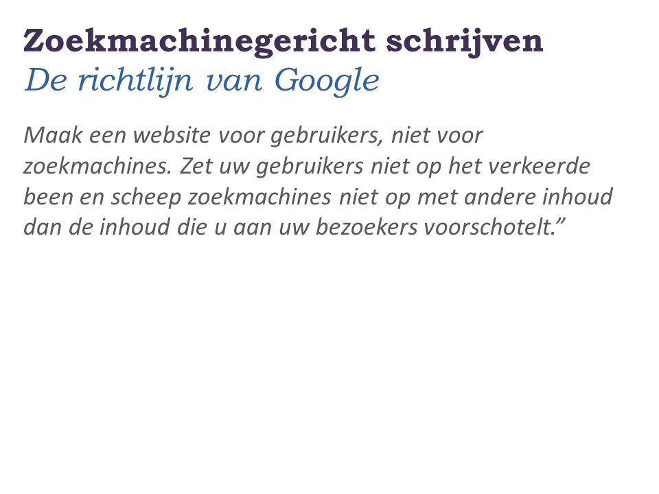 Zoekmachinegericht schrijven De richtlijn van Google Maak een website voor gebruikers, niet voor zoekmachines.