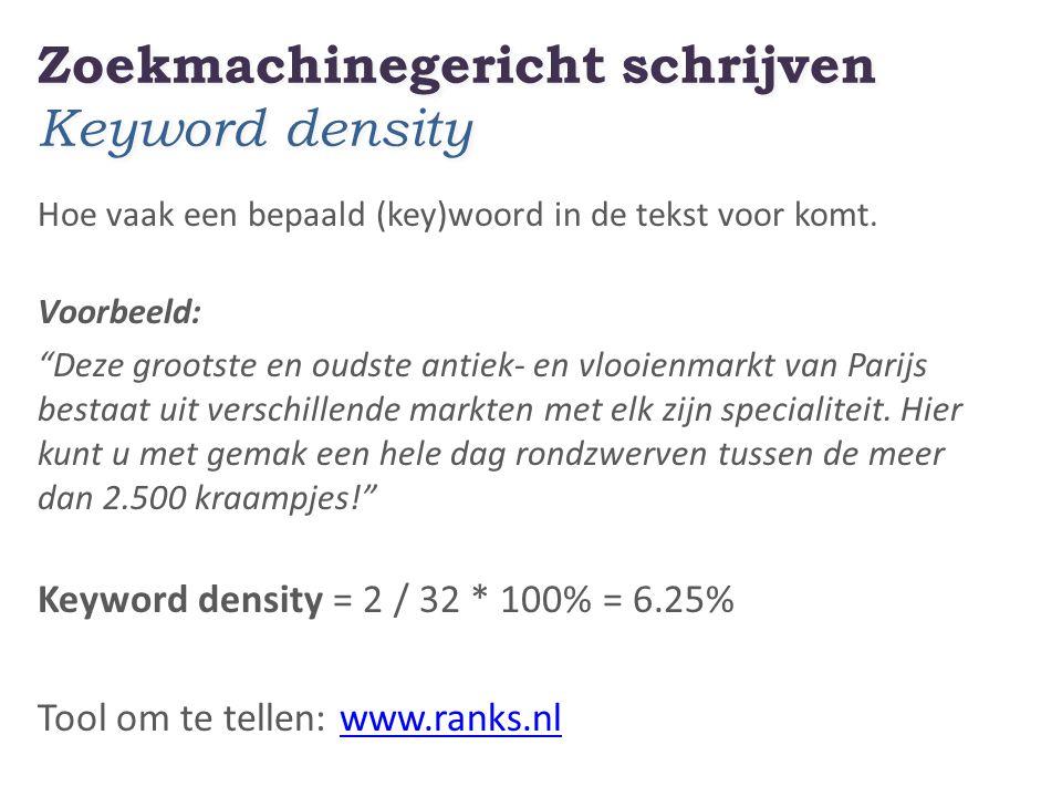 Zoekmachinegericht schrijven Keyword density Hoe vaak een bepaald (key)woord in de tekst voor komt.