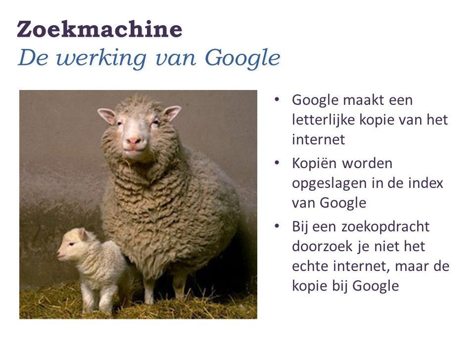 Zoekmachine De werking van Google Google maakt een letterlijke kopie van het internet Kopiën worden opgeslagen in de index van Google Bij een zoekopdracht doorzoek je niet het echte internet, maar de kopie bij Google