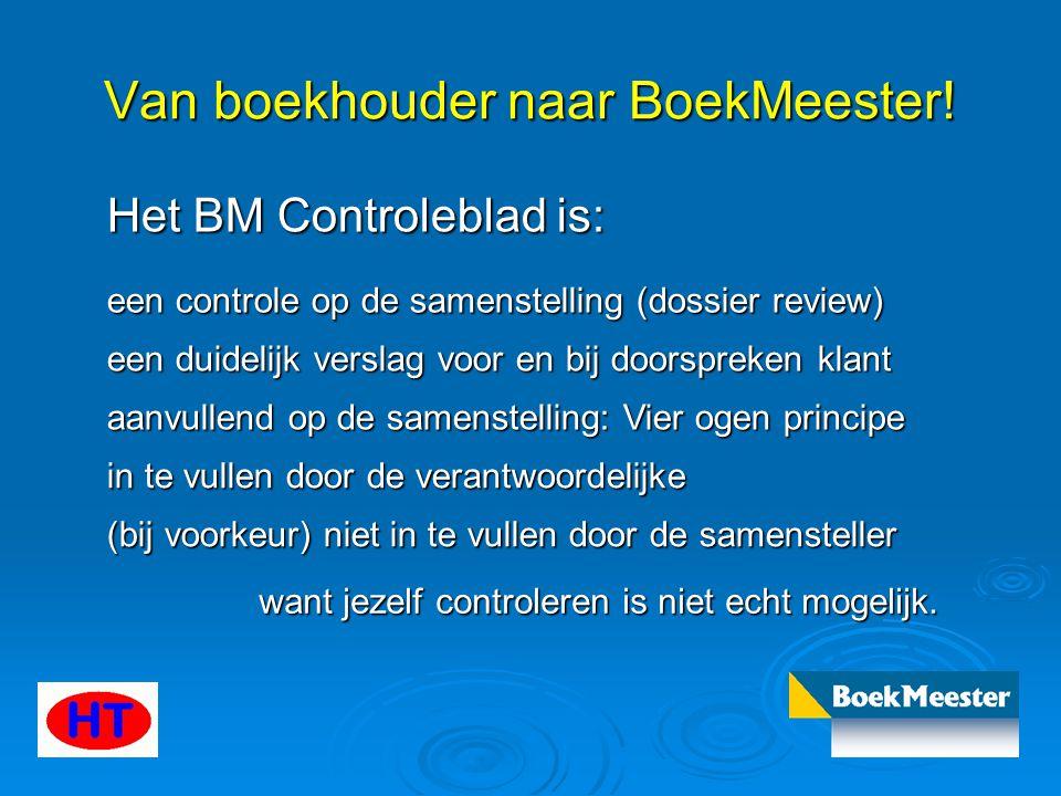 Van boekhouder naar BoekMeester! Het BM Controleblad is: in te vullen door de verantwoordelijke een controle op de samenstelling (dossier review) (bij