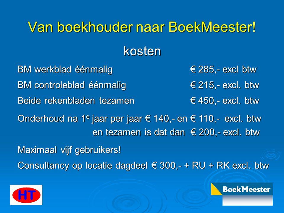 Van boekhouder naar BoekMeester! kosten BM werkblad éénmalig € 285,- excl btw BM controleblad éénmalig € 215,- excl. btw Beide rekenbladen tezamen € 4