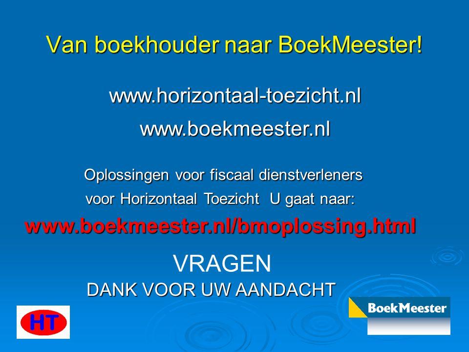 Van boekhouder naar BoekMeester! www.horizontaal-toezicht.nl www.boekmeester.nl Oplossingen voor fiscaal dienstverleners Oplossingen voor fiscaal dien