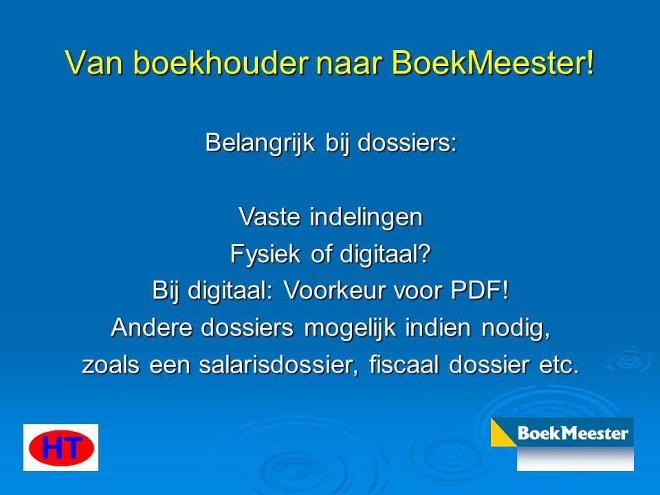 Van boekhouder naar BoekMeester! Belangrijk bij dossiers: Vaste indelingen Fysiek of digitaal? Bij digitaal: Voorkeur voor PDF! Andere dossiers mogeli