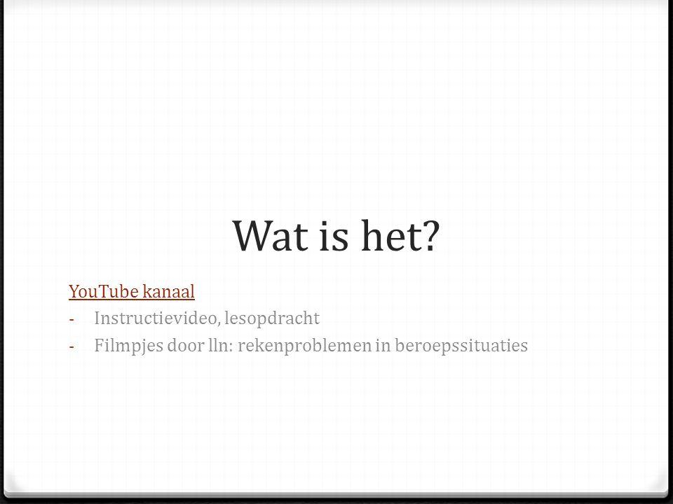 Wat is het? YouTube kanaal - Instructievideo, lesopdracht - Filmpjes door lln: rekenproblemen in beroepssituaties