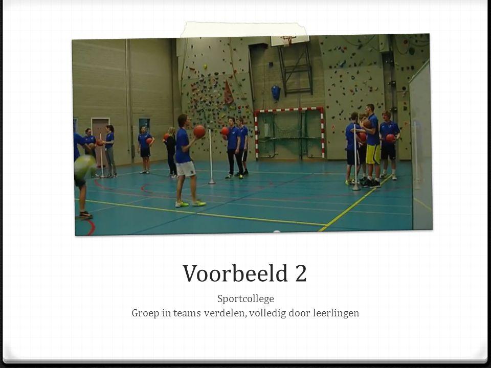 Voorbeeld 2 Sportcollege Groep in teams verdelen, volledig door leerlingen