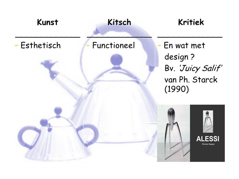Kunst_____________ - Esthetisch Kitsch_____________ - Functioneel Kritiek_____________ - En wat met design ? design ? Bv. 'Juicy Salif' Bv. 'Juicy Sal