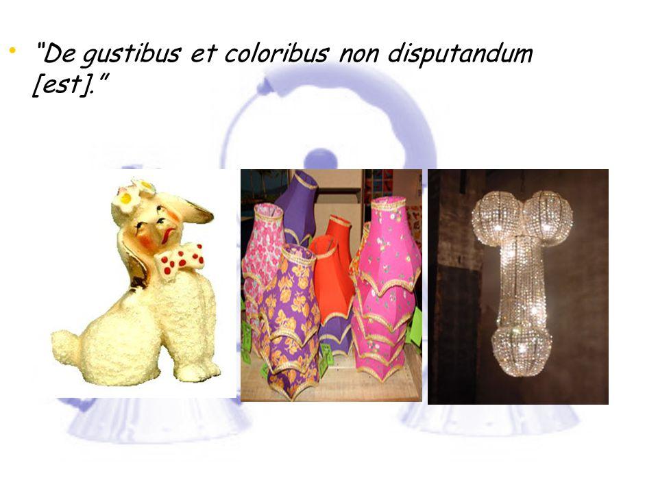 De gustibus et coloribus non disputandum [est]. De gustibus et coloribus non disputandum [est].