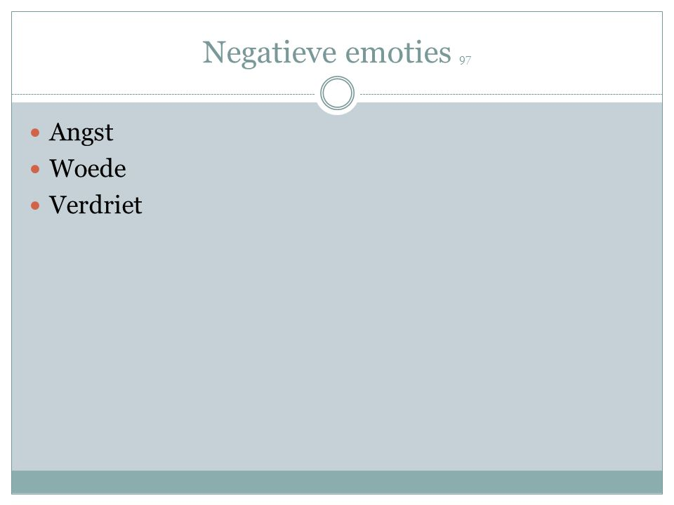Negatieve emoties 97 Angst Woede Verdriet