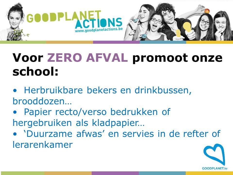 Voor ZERO AFVAL promoot onze school: Herbruikbare bekers en drinkbussen, brooddozen… Papier recto/verso bedrukken of hergebruiken als kladpapier… 'Duu