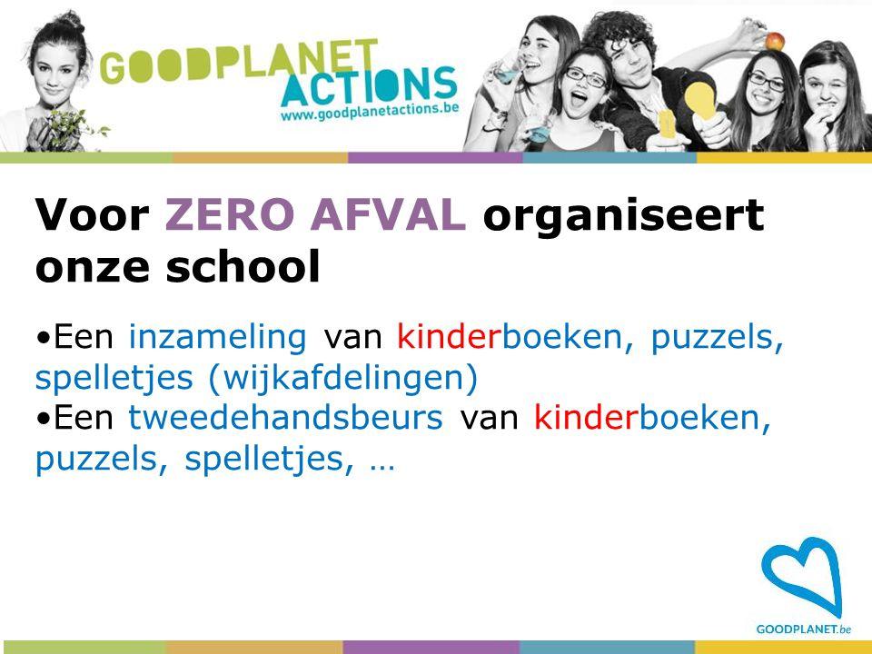 Voor ZERO AFVAL organiseert onze school Een inzameling van kinderboeken, puzzels, spelletjes (wijkafdelingen) Een tweedehandsbeurs van kinderboeken, p