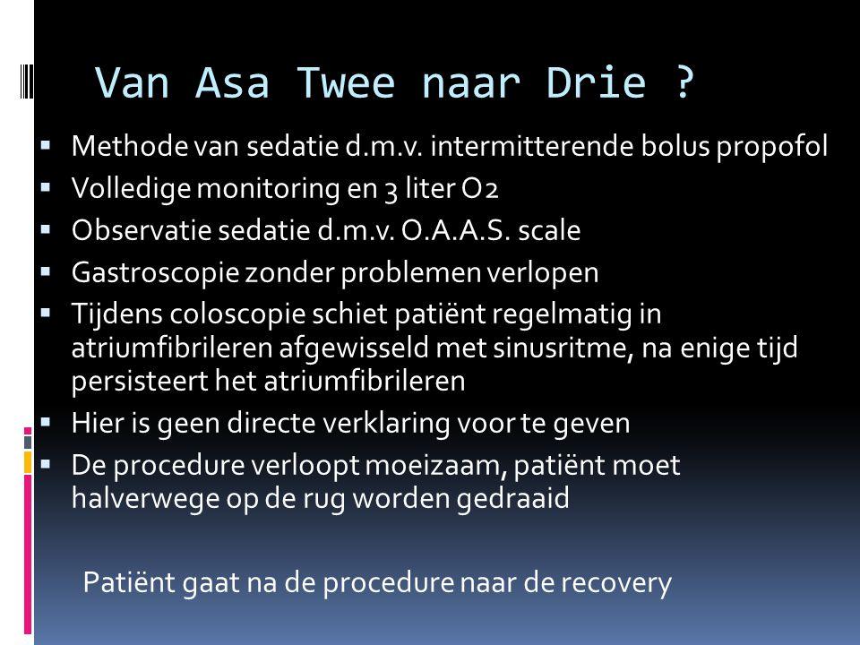 Van Asa Twee naar Drie ?  Methode van sedatie d.m.v. intermitterende bolus propofol  Volledige monitoring en 3 liter O2  Observatie sedatie d.m.v.