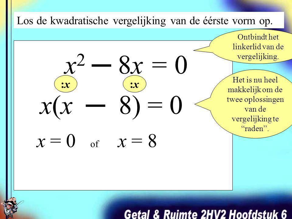 Herleid op nul! -8x x2 x2 – 8x 8x = 0 Los nu deze kwadratische vergelijking van de eerste vorm op.