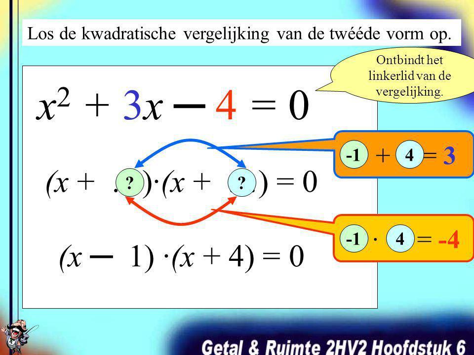 x 2 + 3x = 4 Herleid op nul! -4 x2 x2 + 3x – 4 = 0 Los nu deze kwadratische vergelijking van de tweede vorm op.