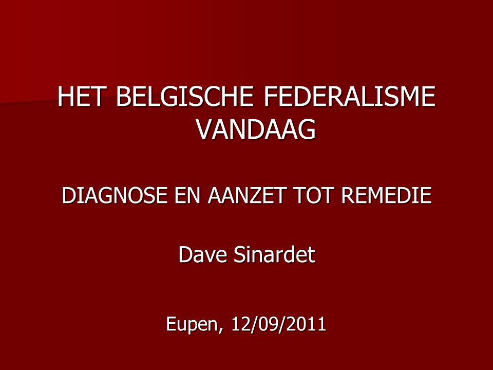 HET BELGISCHE FEDERALISME VANDAAG DIAGNOSE EN AANZET TOT REMEDIE Dave Sinardet Eupen, 12/09/2011