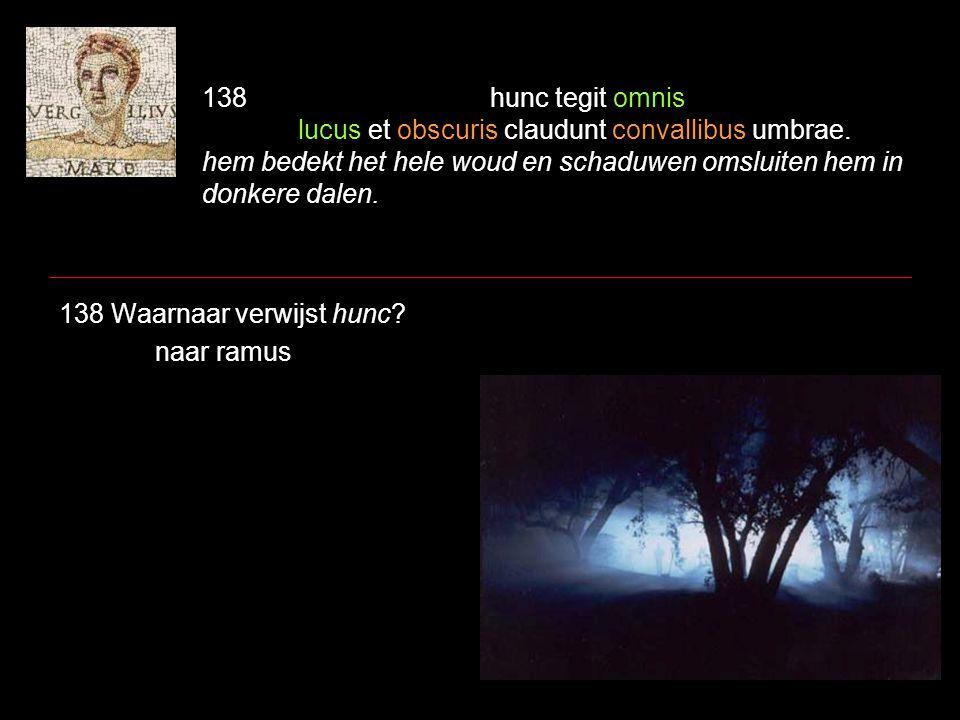 138hunc tegit omnis lucus et obscuris claudunt convallibus umbrae.