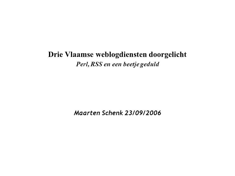 Drie Vlaamse weblogdiensten doorgelicht Perl, RSS en een beetje geduld Maarten Schenk 23/09/2006