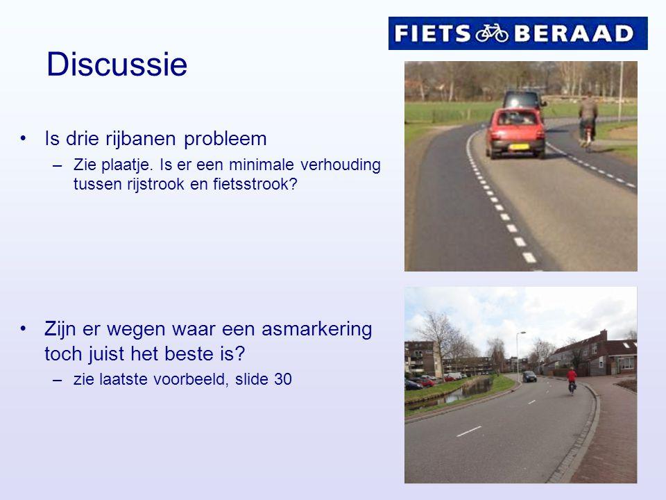 Discussie Is drie rijbanen probleem –Zie plaatje. Is er een minimale verhouding tussen rijstrook en fietsstrook? Zijn er wegen waar een asmarkering to
